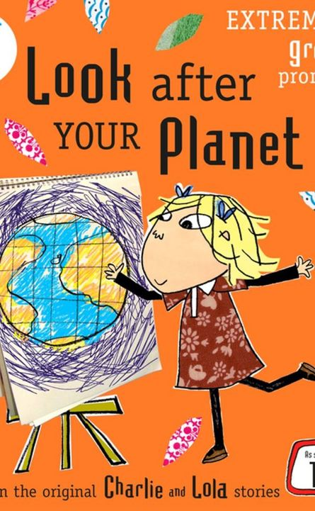 Charlie & Lola: Look After Your Planet